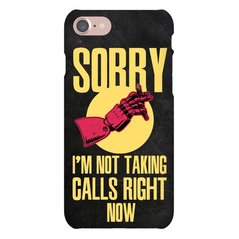 Sorry I'm Not Taking Calls Right Now Phone Case