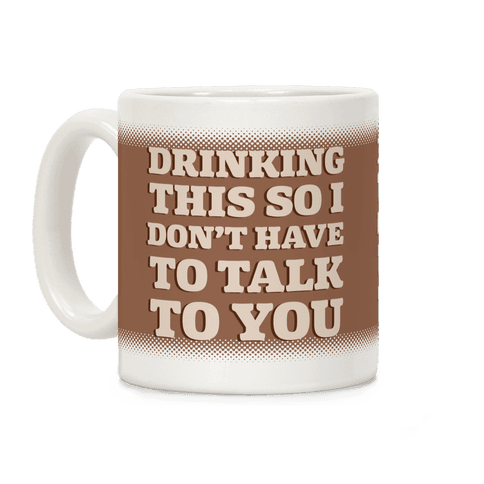 Drinking This So I Don't Have To Talk To You Coffee Mug