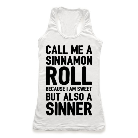 Call Me A Sinnamon Roll Because I Am Sweet But Also A Sinner Racerback Tank Top