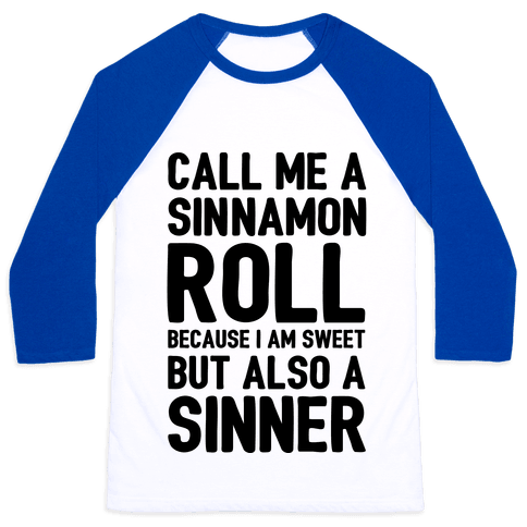 Call Me A Sinnamon Roll Because I Am Sweet But Also A Sinner Baseball Tee