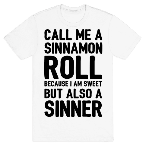 Call Me A Sinnamon Roll Because I Am Sweet But Also A Sinner Mens T-Shirt
