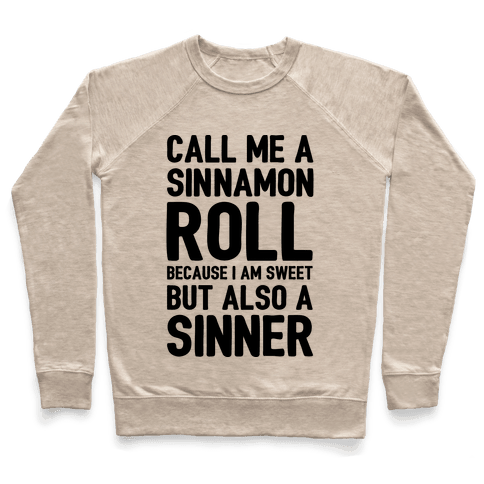 Call Me A Sinnamon Roll Because I Am Sweet But Also A Sinner Pullover