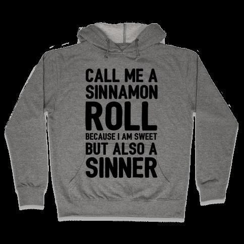 Call Me A Sinnamon Roll Because I Am Sweet But Also A Sinner Hooded Sweatshirt