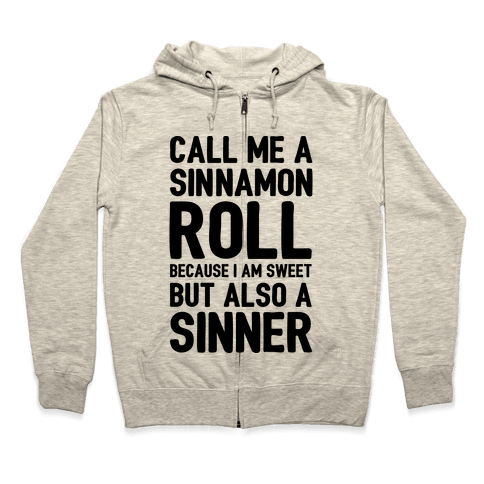 Call Me A Sinnamon Roll Because I Am Sweet But Also A Sinner Zip Hoodie