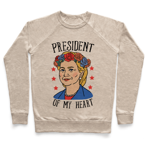 Hillary Clinton: President Of My Heart Pullover