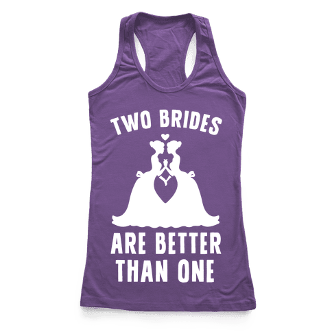 Two Brides Are Better Than One Racerback Tank Top