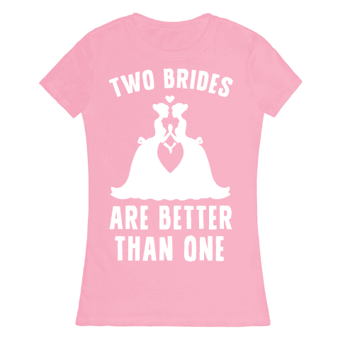 Two Brides Are Better Than One Womens T-Shirt