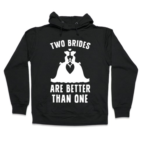 Two Brides Are Better Than One Hooded Sweatshirt