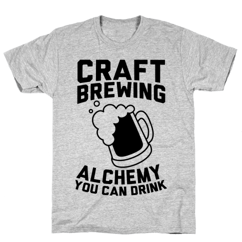 Craft Brewing: Alchemy You Can Drink Mens T-Shirt