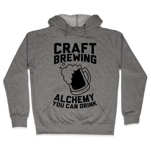 Craft Brewing: Alchemy You Can Drink Hooded Sweatshirt