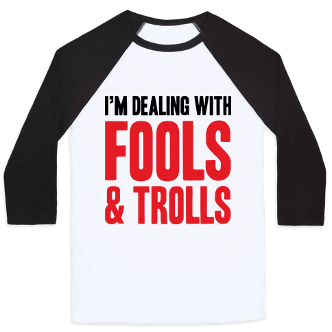 I'm Dealing With Fools & Trolls Baseball Tee