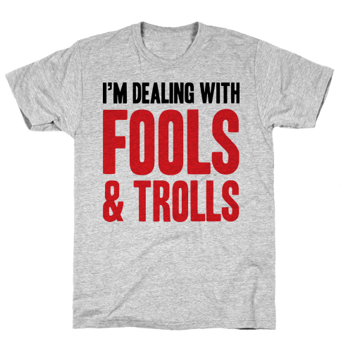 I'm Dealing With Fools & Trolls Mens T-Shirt