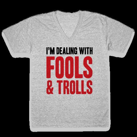 I'm Dealing With Fools & Trolls V-Neck Tee Shirt