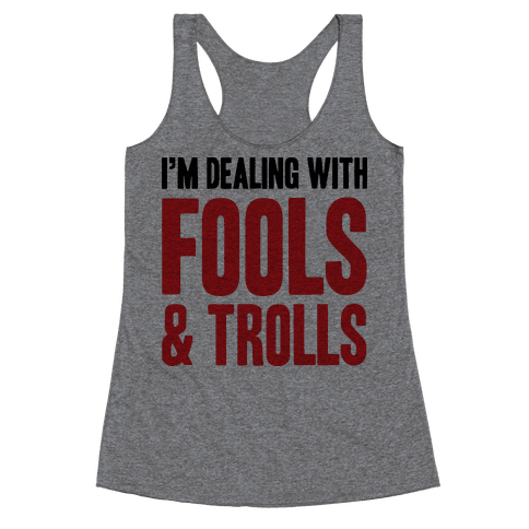 I'm Dealing With Fools & Trolls Racerback Tank Top