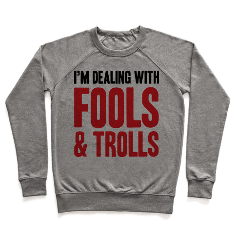 I'm Dealing With Fools & Trolls Pullover