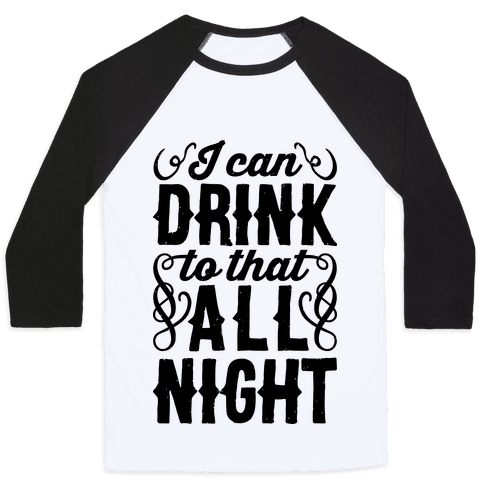 I Can Drink To That All Night Baseball Tee