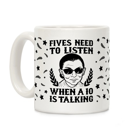Fives Need to Listen When a 10 is Talking Coffee Mug