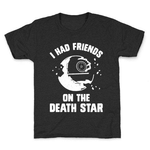 I Had Friends On The Death Star Kids T-Shirt