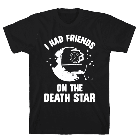 I Had Friends On The Death Star Mens T-Shirt