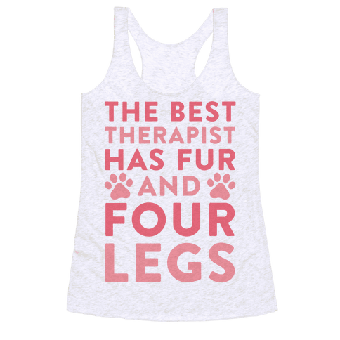 The Best Therapist Has Fur And Four Legs Racerback Tank Top