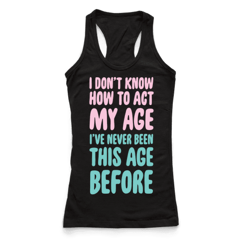 I Don't Know How To Act My Age