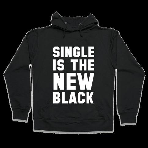 Single is the New Black Hooded Sweatshirt