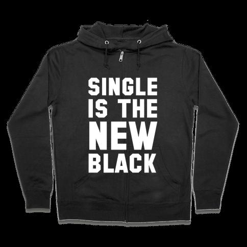 Single is the New Black Zip Hoodie