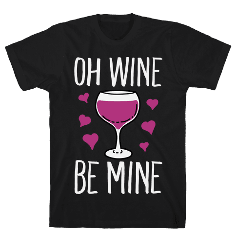 Oh Wine Be Mine Mens T-Shirt