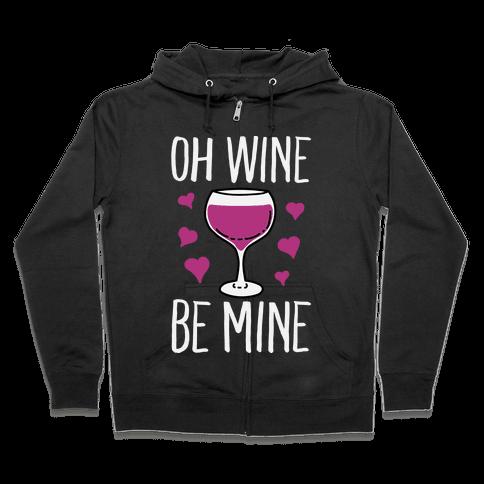 Oh Wine Be Mine Zip Hoodie