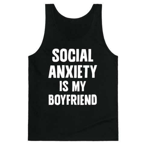 Social Anxiety is my Boyfriend Tank Top