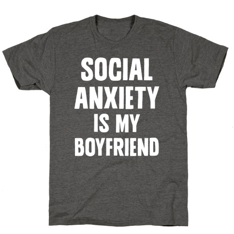 Social Anxiety is my Boyfriend T-Shirt