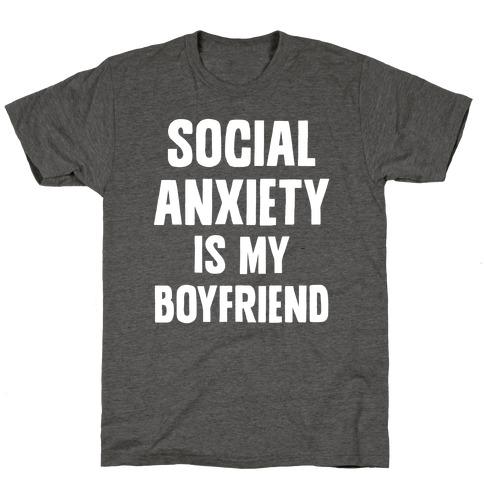 Social Anxiety is my Boyfriend T-Shirt