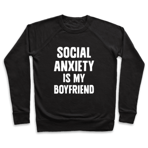 Social Anxiety is my Boyfriend Pullover