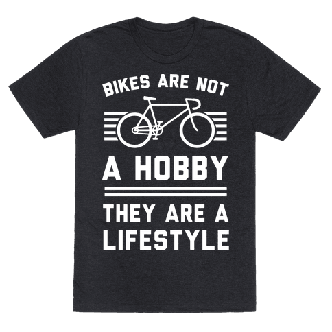 Bikes Are Not A Hobby They Are A Lifestyle