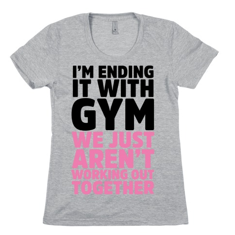 I'm Ending It With Gym Womens T-Shirt