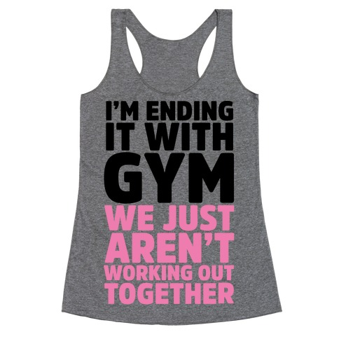 I'm Ending It With Gym Racerback Tank Top