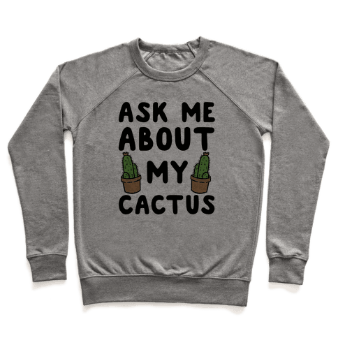 Ask Me About My Cactus Pullover