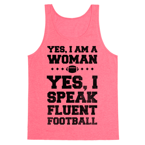 Yes, I Am A Woman, Yes, I Speak Fluent Football Tank Top