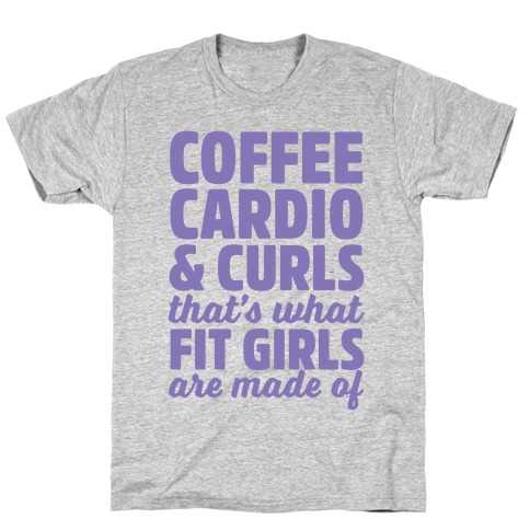 Coffee Cardio & Curls That's What Fit Girls Are Made Of T-Shirt