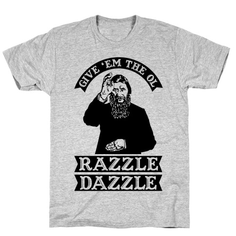 Give 'Em the Ol Razzle Dazzle Rasputin T-Shirt