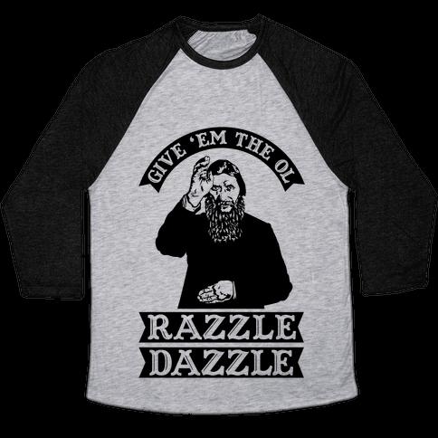 Give 'Em the Ol Razzle Dazzle Rasputin Baseball Tee