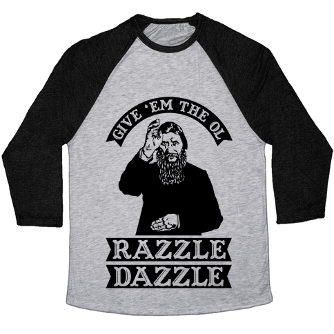 Give 'Em the Ol Razzle Dazzle Rasputin Baseball Tee