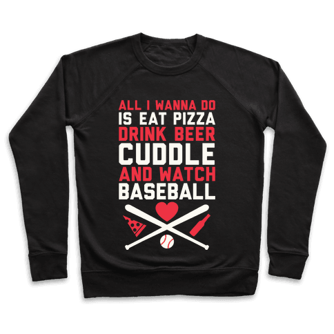 Pizza, Beer, Cuddling, And Baseball Pullover