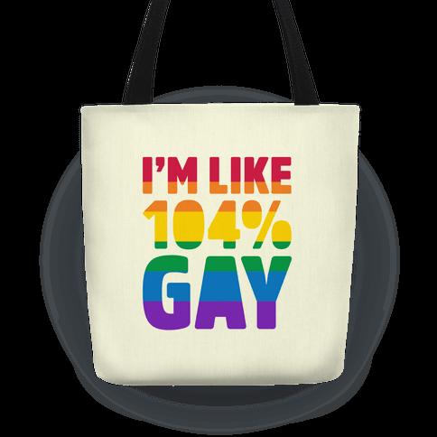 I'm Like 104% Gay