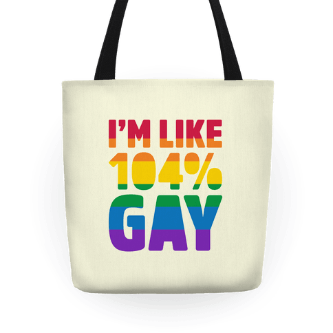 81e82445f16f I m Like 104% Gay Tote Bag