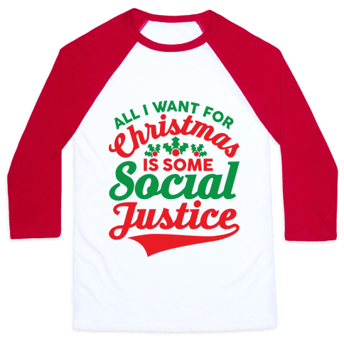 All I Want For Christmas Is Some Social Justice Baseball Tee