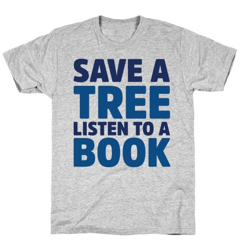 Save a Tree Listen to a Book T-Shirt