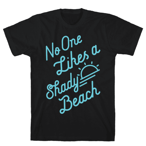 No One Likes a Shady Beach Mens T-Shirt