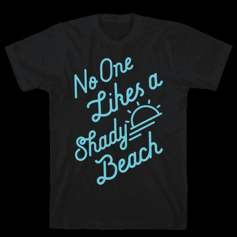 No One Likes a Shady Beach Mens T-Shirt