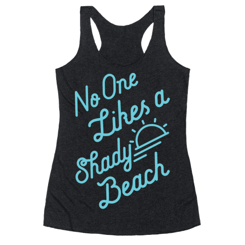 No One Likes a Shady Beach Racerback Tank Top